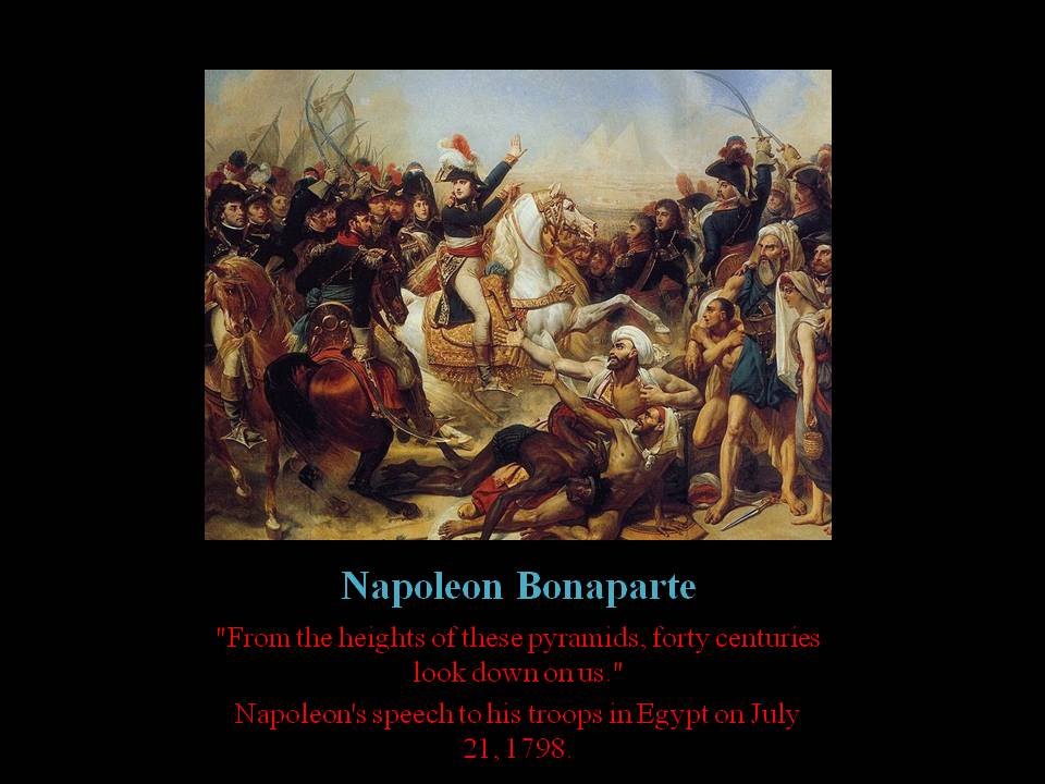 Napoleon Bonaparte Battle of the Pyramids Quote: Forty Centuries Look Down On Us-1798